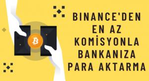 Binance'den banka hesabına en az komisyonla para çekme işlemi